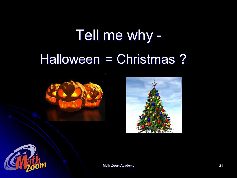 Math Zoom Academy21 Tell me why - Halloween = Christmas ?