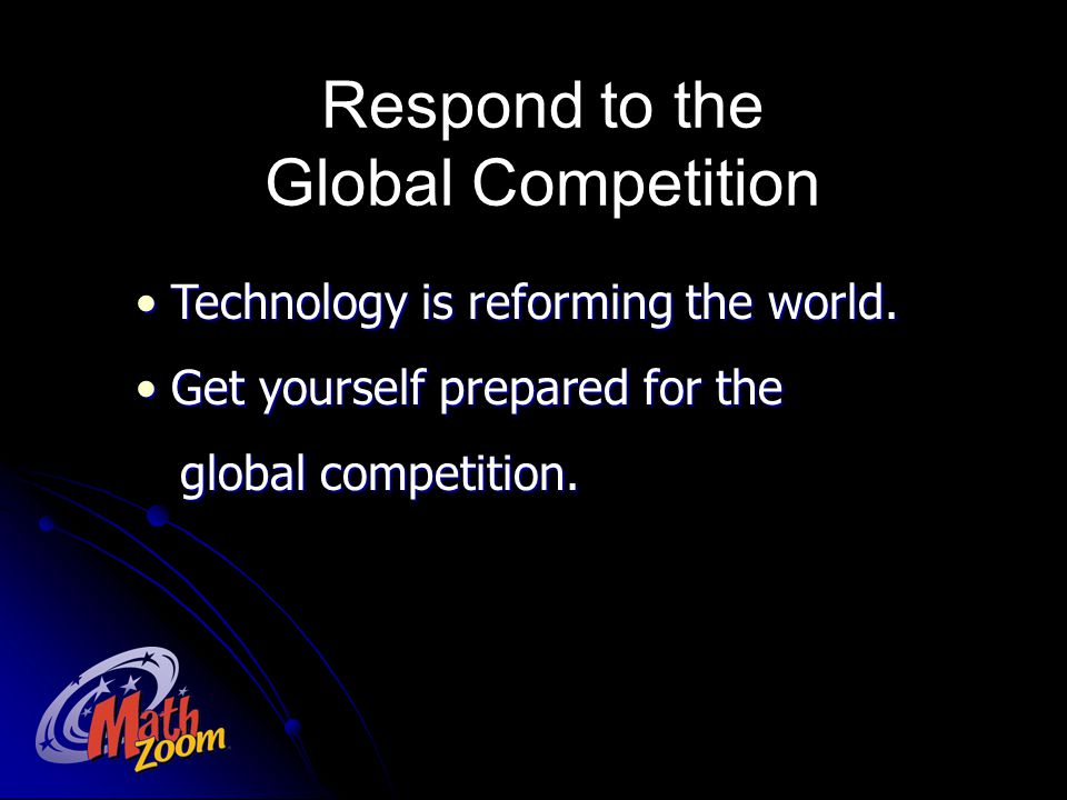 Respond to the Global Competition Technology is reforming the world. Technology is reforming the world. Get yourself prepared for the Get yourself pre
