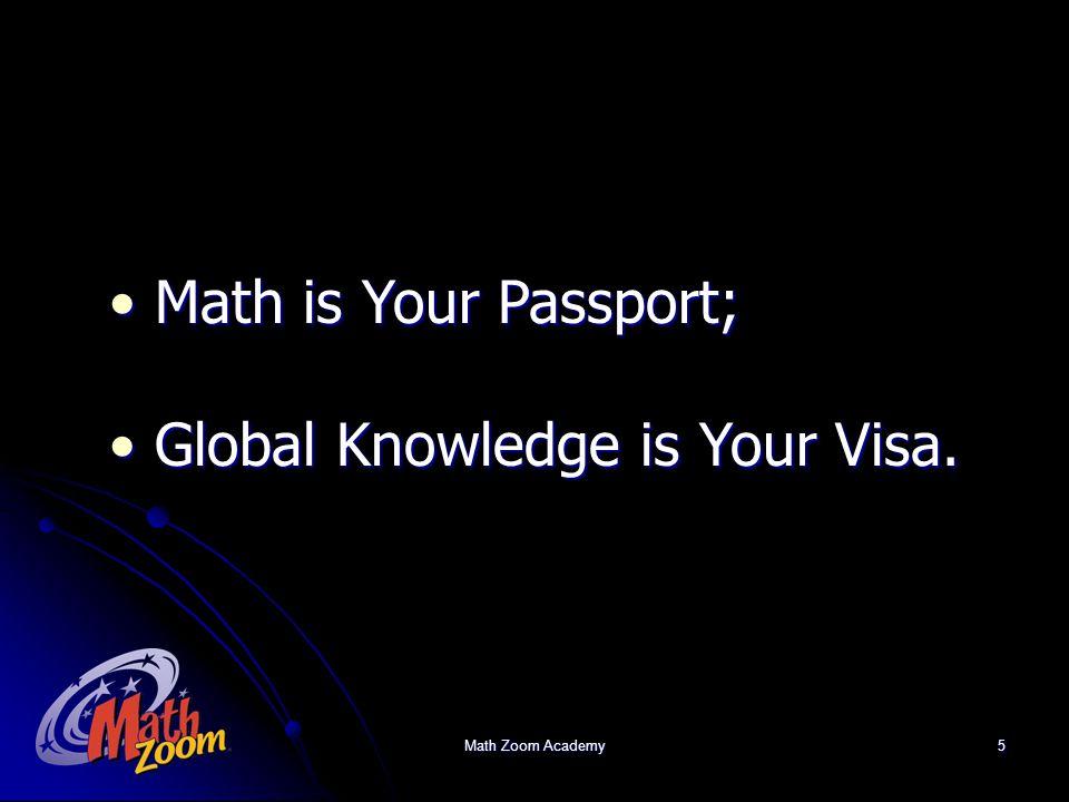 Math Zoom Academy5 Math is Your Passport; Math is Your Passport; Global Knowledge is Your Visa.