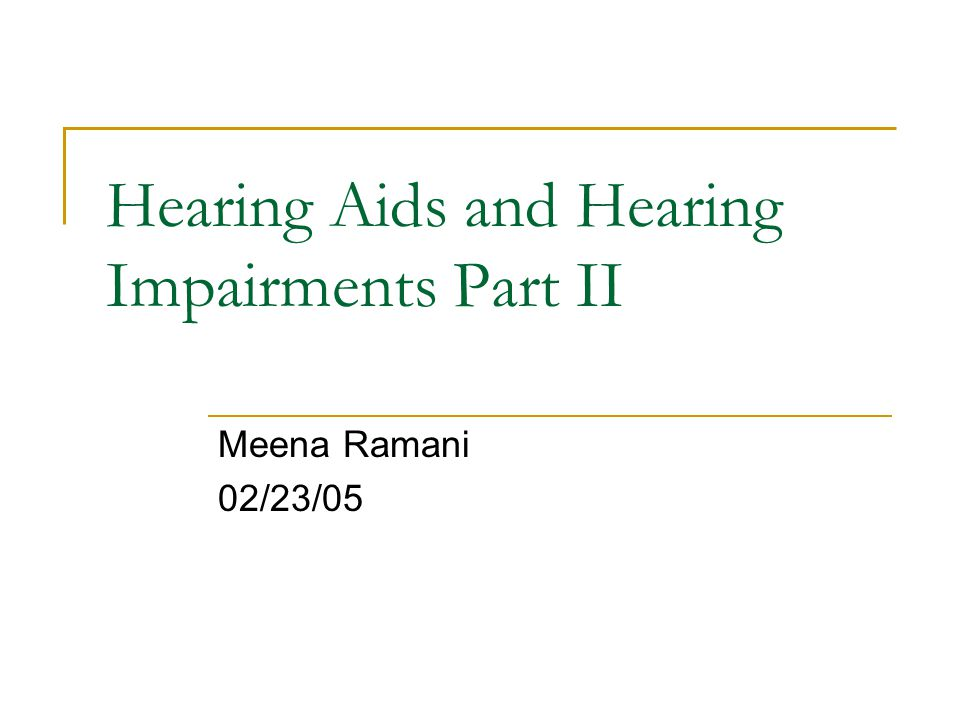 Hearing Aids and Hearing Impairments Part II Meena Ramani 02/23/05