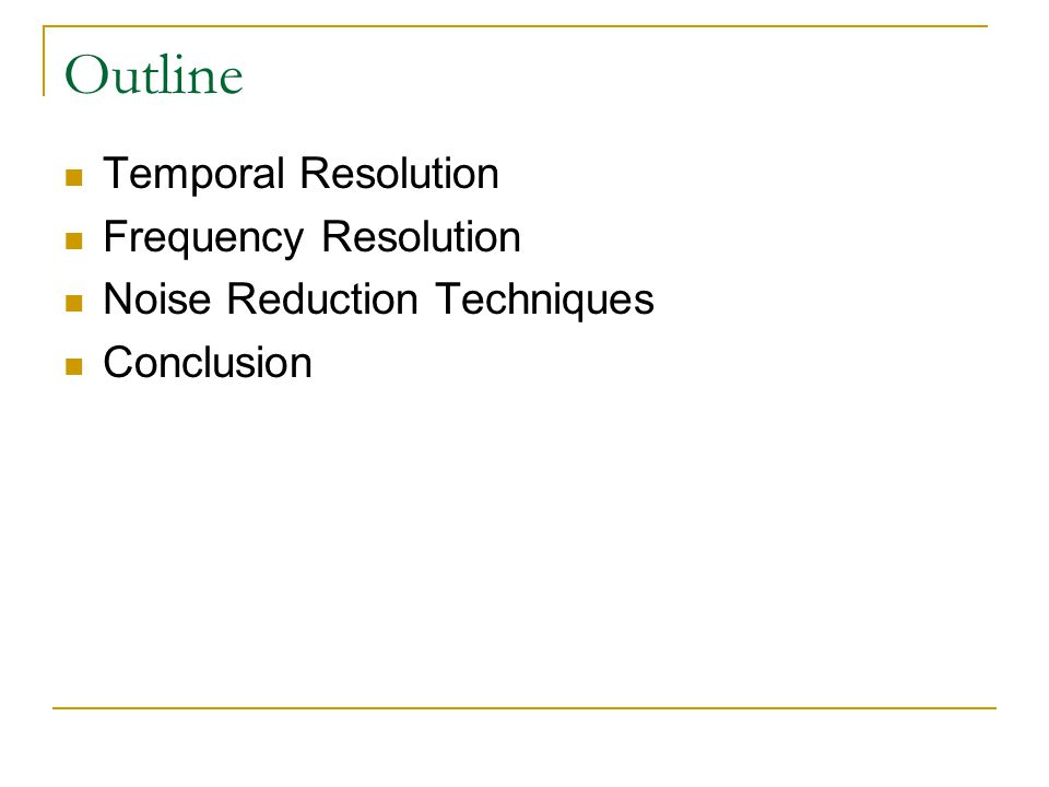 Outline Temporal Resolution Frequency Resolution Noise Reduction Techniques Conclusion
