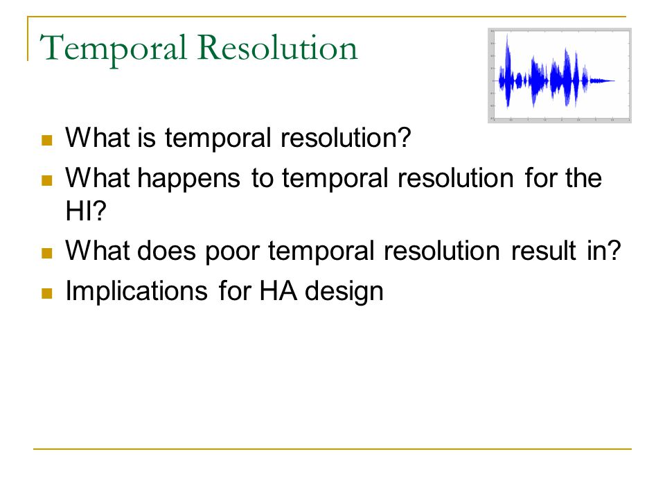 Temporal Resolution What is temporal resolution. What happens to temporal resolution for the HI.