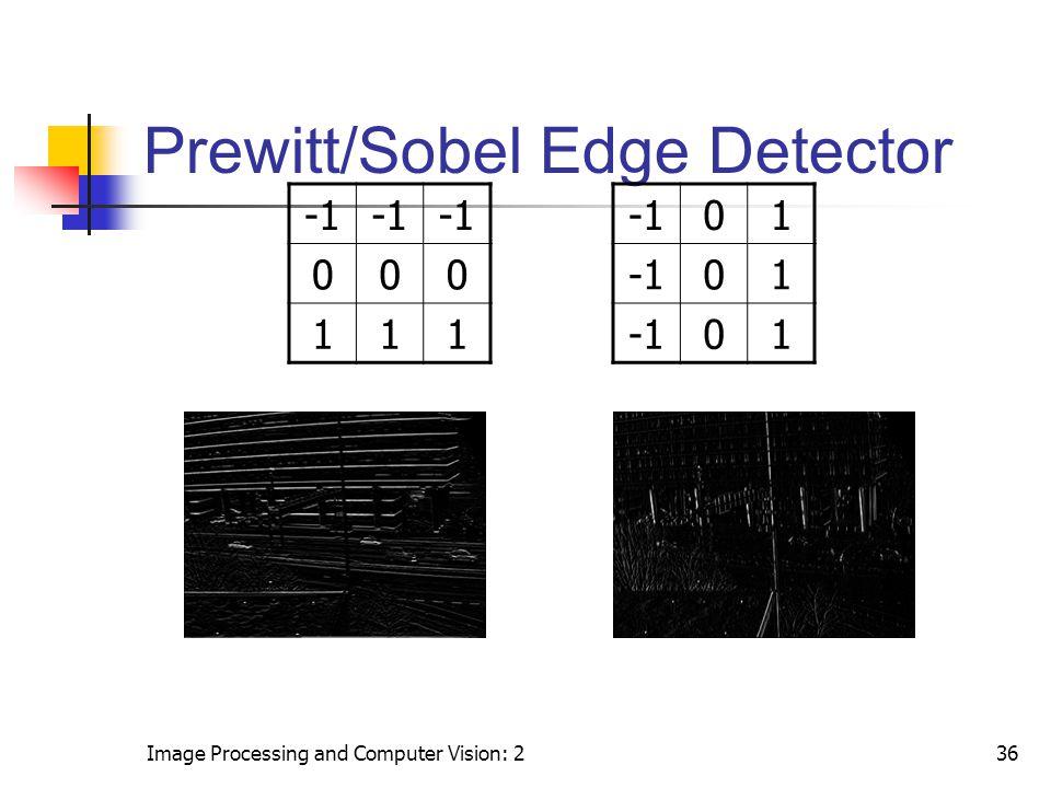 Image Processing and Computer Vision: 236 Prewitt/Sobel Edge Detector 000 111 01 01 01
