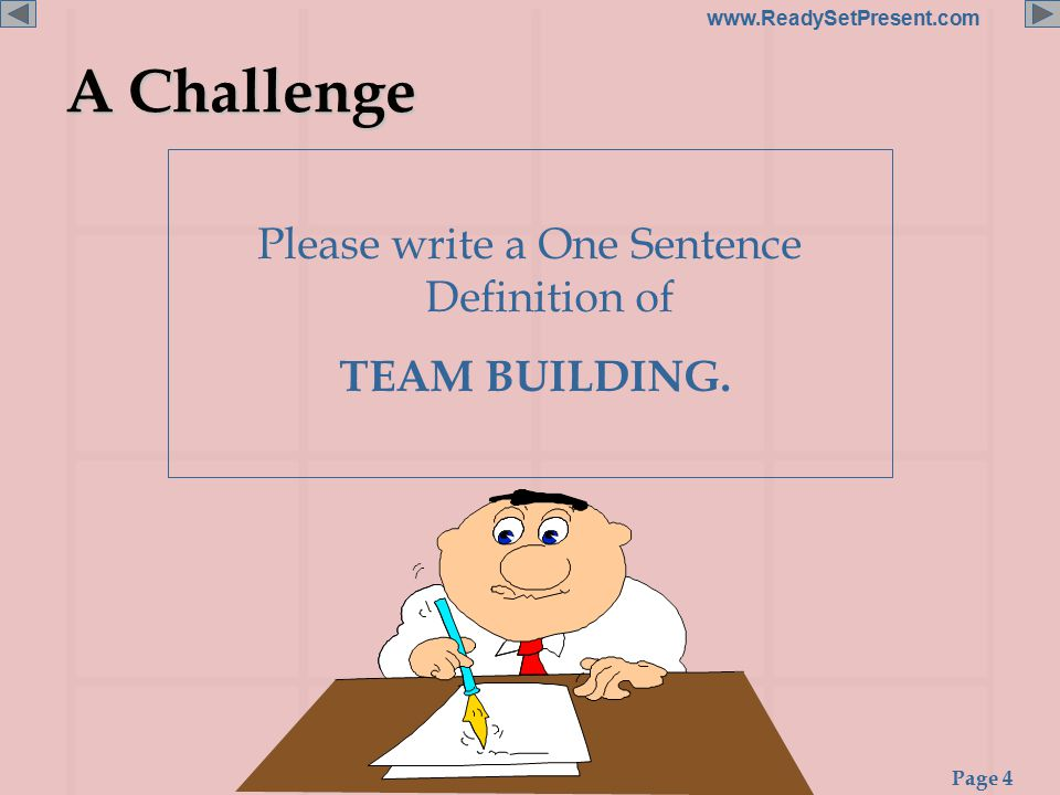 Page 4 www.ReadySetPresent.com A Challenge Please write a One Sentence Definition of TEAM BUILDING.