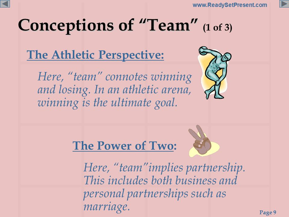 Page 9 www.ReadySetPresent.com Conceptions of Team Conceptions of Team (1 of 3) The Athletic Perspective: Here, team connotes winning and losing.