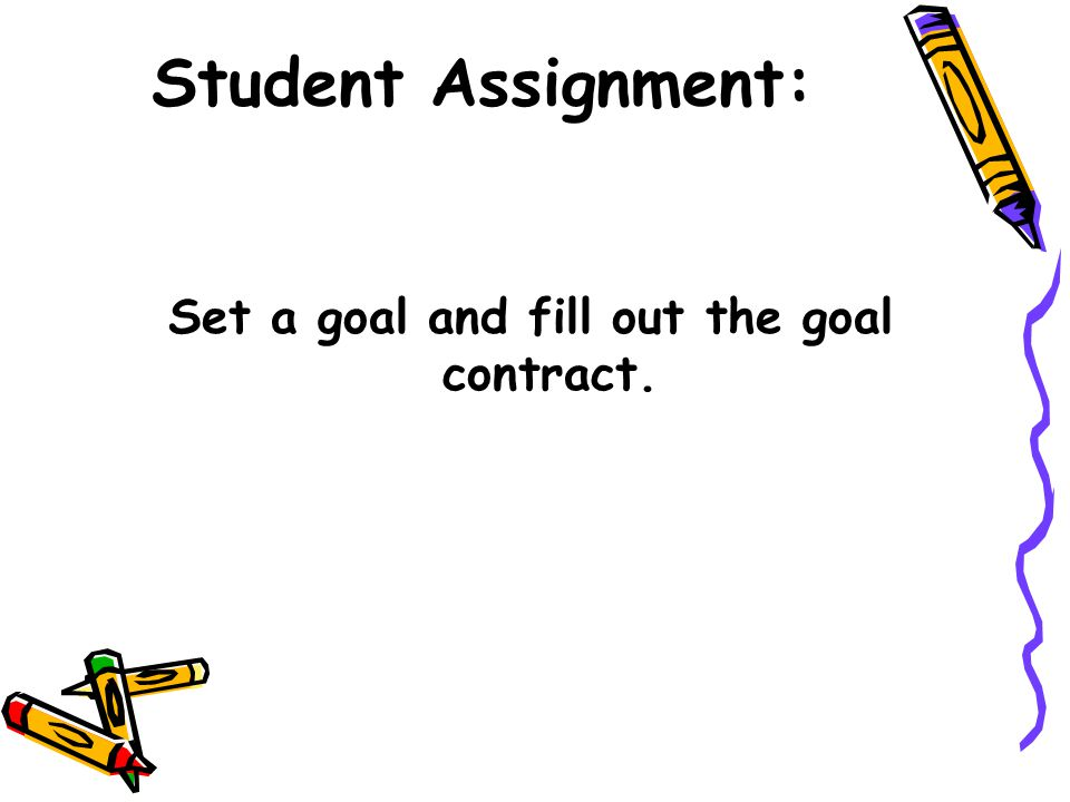 Student Assignment: Set a goal and fill out the goal contract.