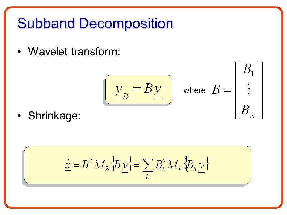 Subband Decomposition Wavelet transform: Shrinkage: where
