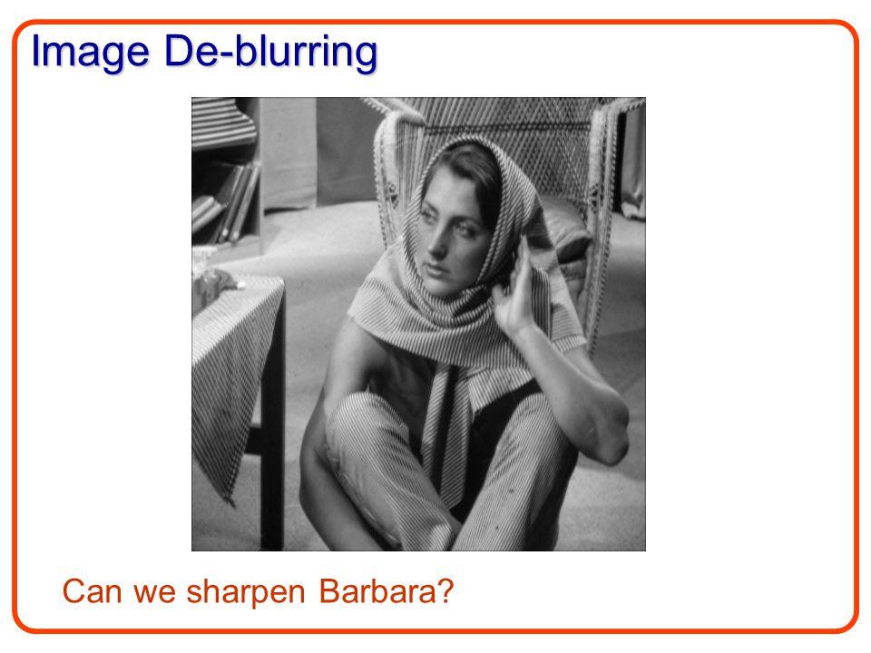 Image De-blurring Can we sharpen Barbara