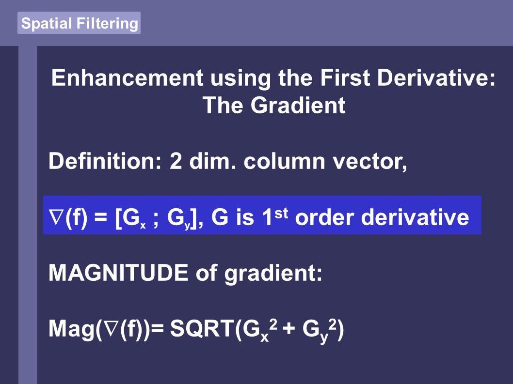 Enhancement using the First Derivative: The Gradient Definition: 2 dim.