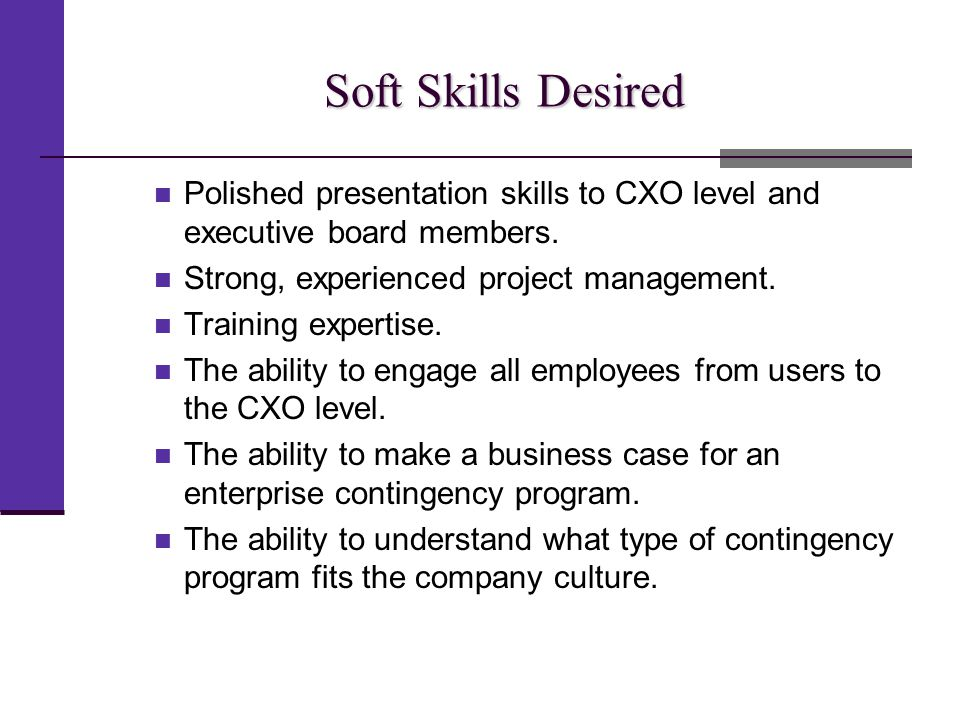 Soft Skills Desired Polished presentation skills to CXO level and executive board members.