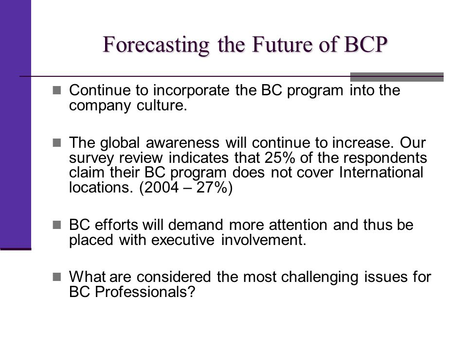 Forecasting the Future of BCP Continue to incorporate the BC program into the company culture.