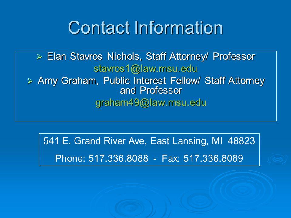 Contact Information  Elan Stavros Nichols, Staff Attorney/ Professor stavros1@law.msu.edu  Amy Graham, Public Interest Fellow/ Staff Attorney and Professor graham49@law.msu.edu 541 E.