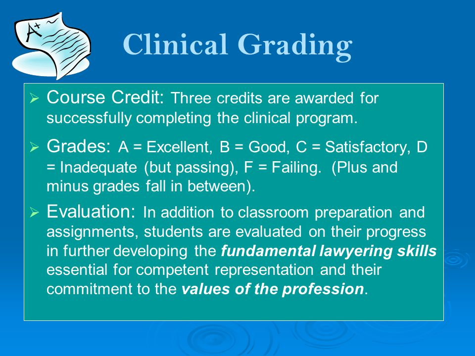 Clinical Grading   Course Credit: Three credits are awarded for successfully completing the clinical program.   Grades: A = Excellent, B = Good, C