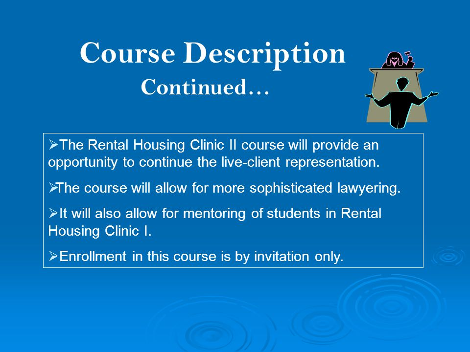 Course Description Continued…  The Rental Housing Clinic II course will provide an opportunity to continue the live-client representation.