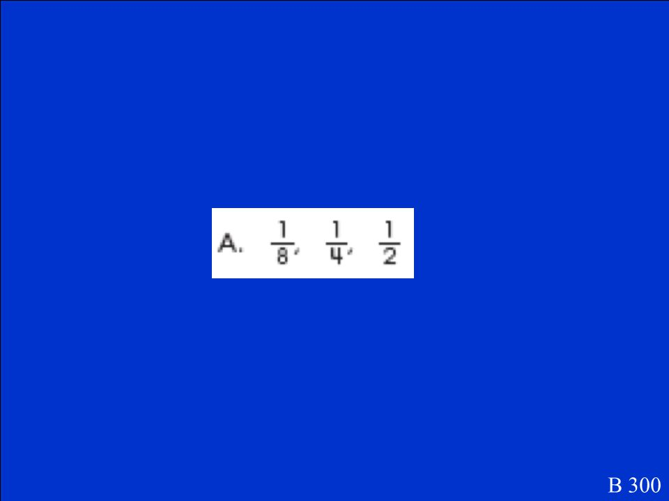 Which set of fractions is in order from smallest to largest? B 300
