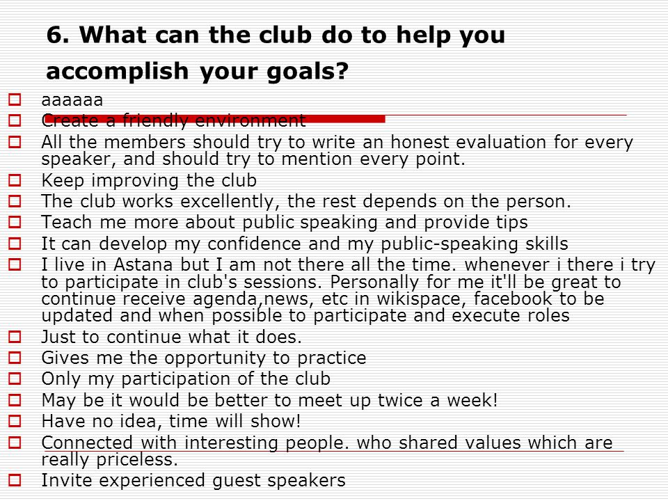 6. What can the club do to help you accomplish your goals.