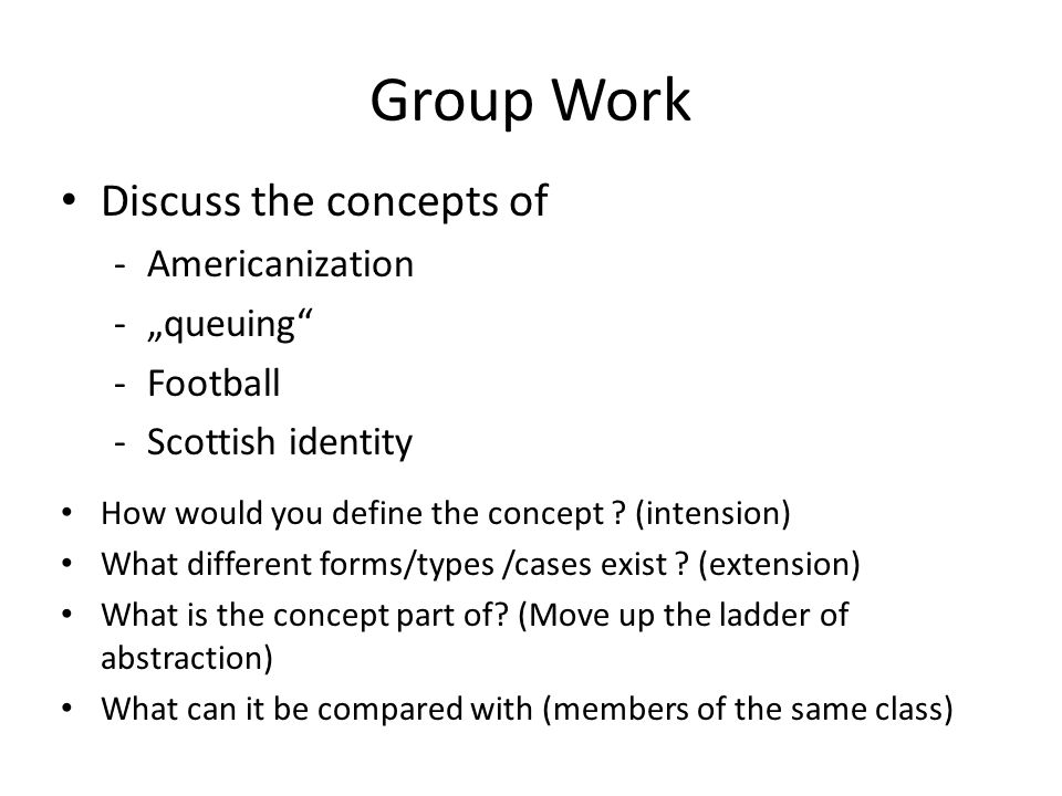 "Group Work Discuss the concepts of -Americanization -""queuing -Football -Scottish identity How would you define the concept ."