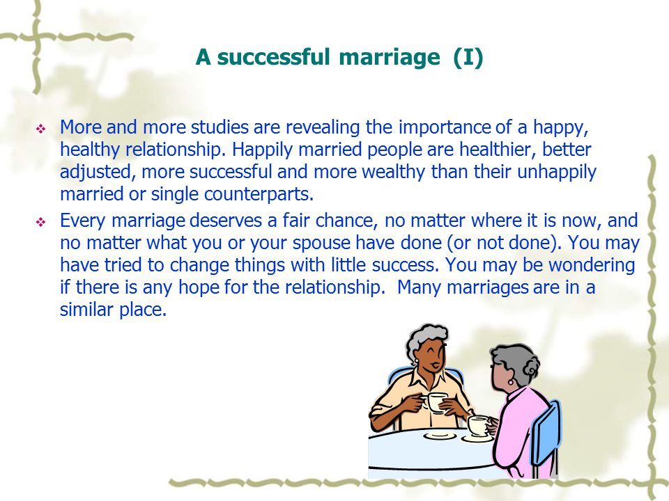 A successful marriage (I)  More and more studies are revealing the importance of a happy, healthy relationship.