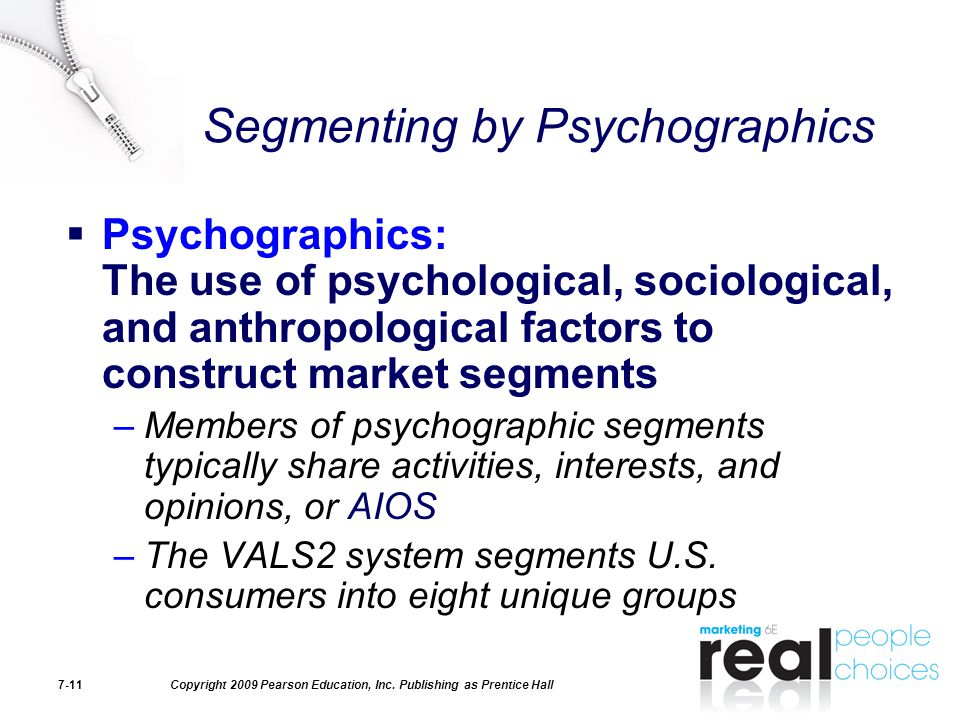 Copyright 2009 Pearson Education, Inc. Publishing as Prentice Hall7-11 Segmenting by Psychographics  Psychographics: The use of psychological, sociol