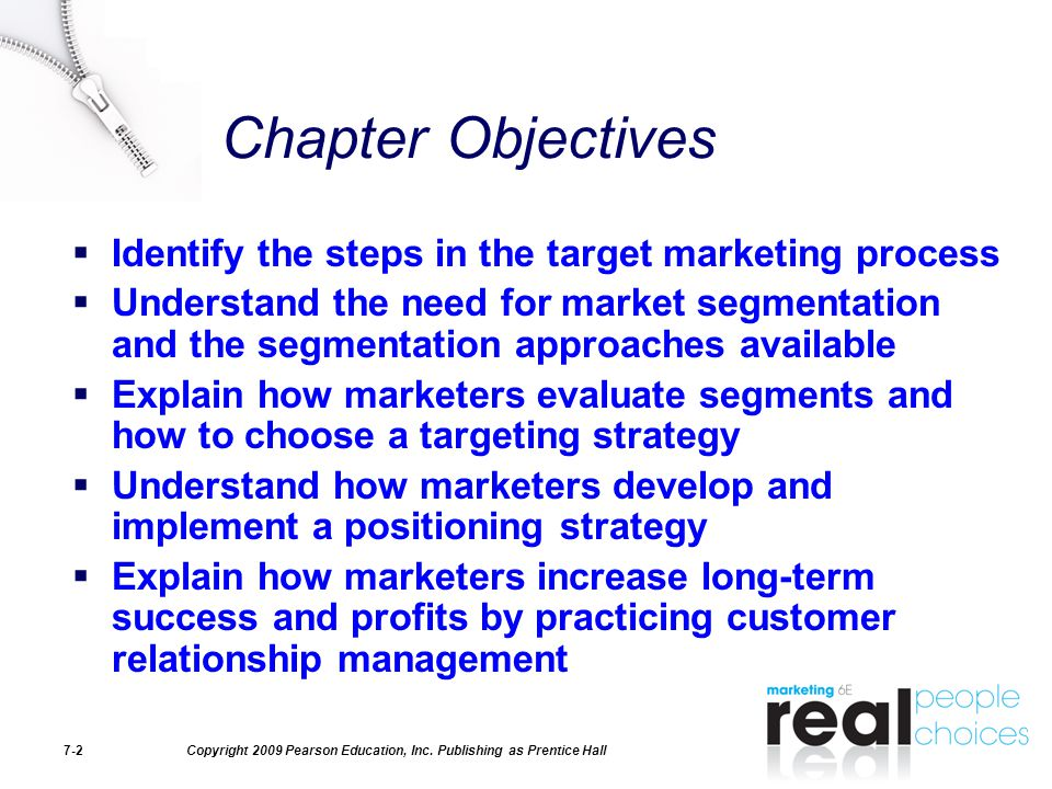 Copyright 2009 Pearson Education, Inc. Publishing as Prentice Hall7-2 Chapter Objectives  Identify the steps in the target marketing process  Unders