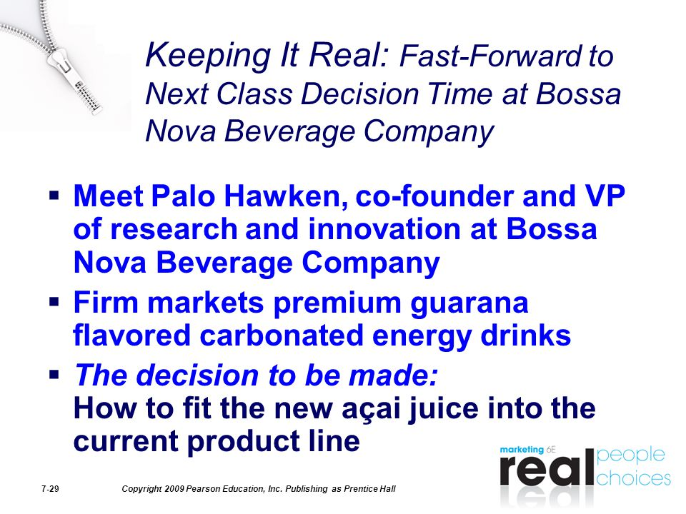 Copyright 2009 Pearson Education, Inc. Publishing as Prentice Hall7-29 Keeping It Real: Fast-Forward to Next Class Decision Time at Bossa Nova Beverag