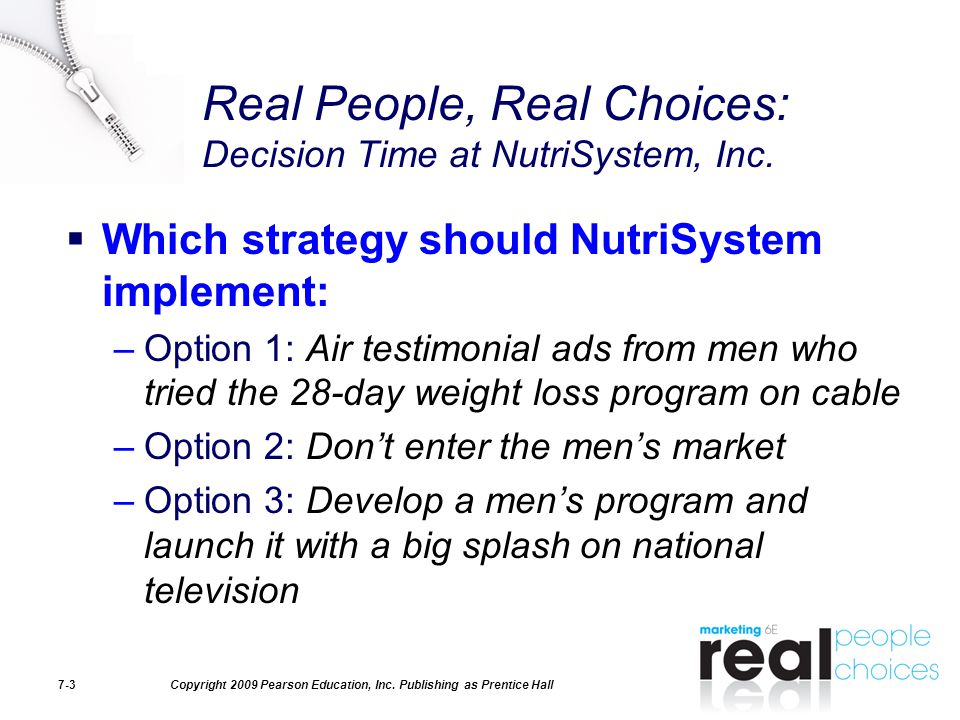 Copyright 2009 Pearson Education, Inc. Publishing as Prentice Hall7-3 Real People, Real Choices: Decision Time at NutriSystem, Inc.  Which strategy s