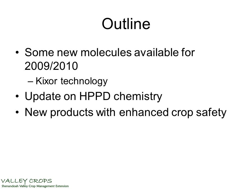 Outline Some new molecules available for 2009/2010 –Kixor technology Update on HPPD chemistry New products with enhanced crop safety
