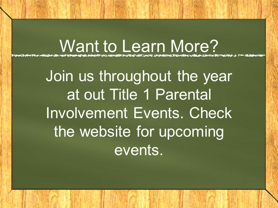 Want to Learn More. Join us throughout the year at out Title 1 Parental Involvement Events.