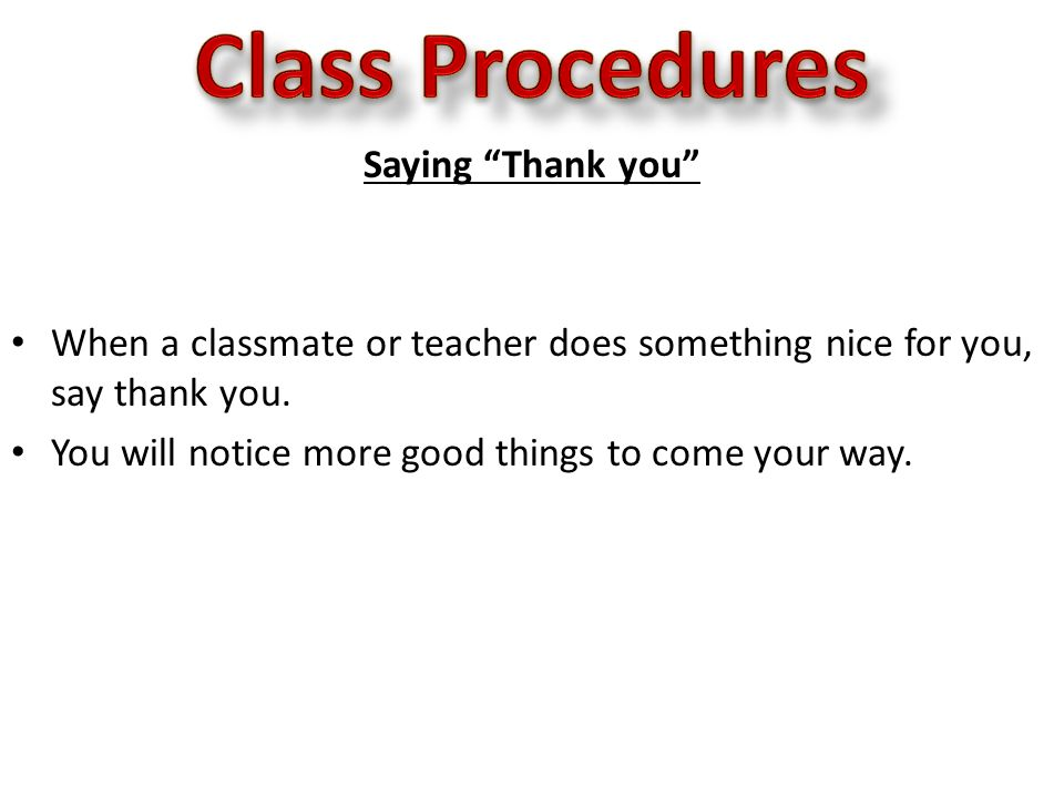 Saying Thank you When a classmate or teacher does something nice for you, say thank you.
