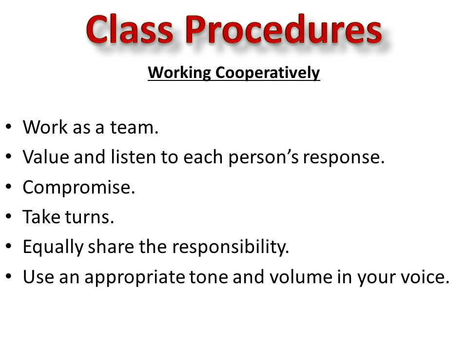 Working Cooperatively Work as a team. Value and listen to each person's response.