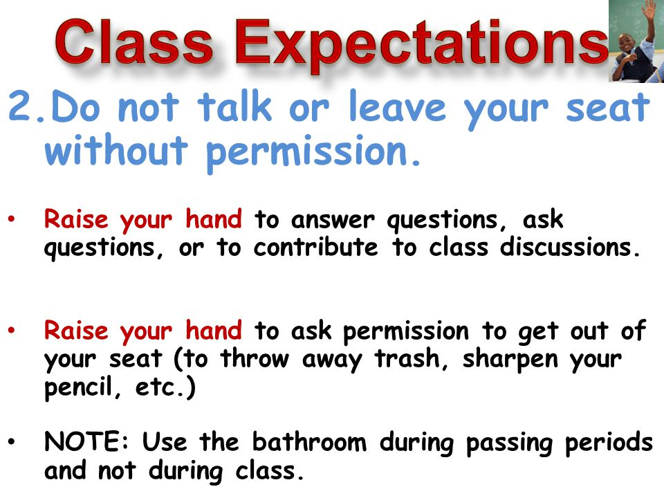 2.Do not talk or leave your seat without permission.