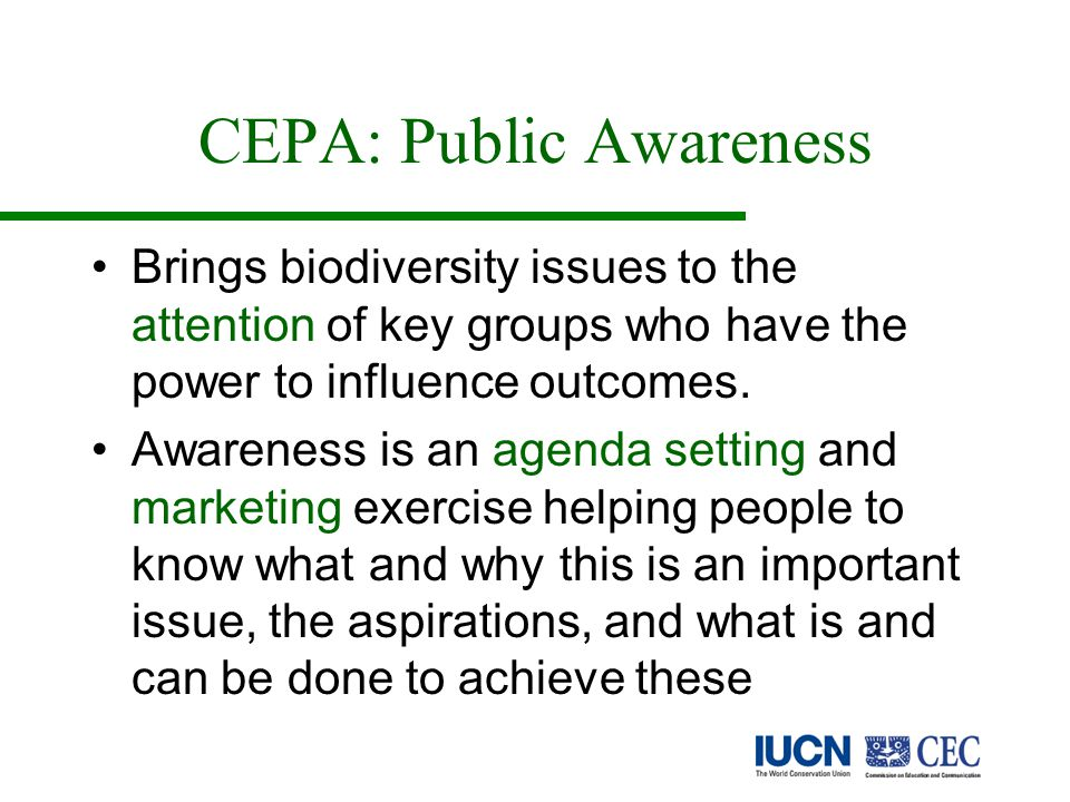 CEPA: Public Awareness Brings biodiversity issues to the attention of key groups who have the power to influence outcomes.