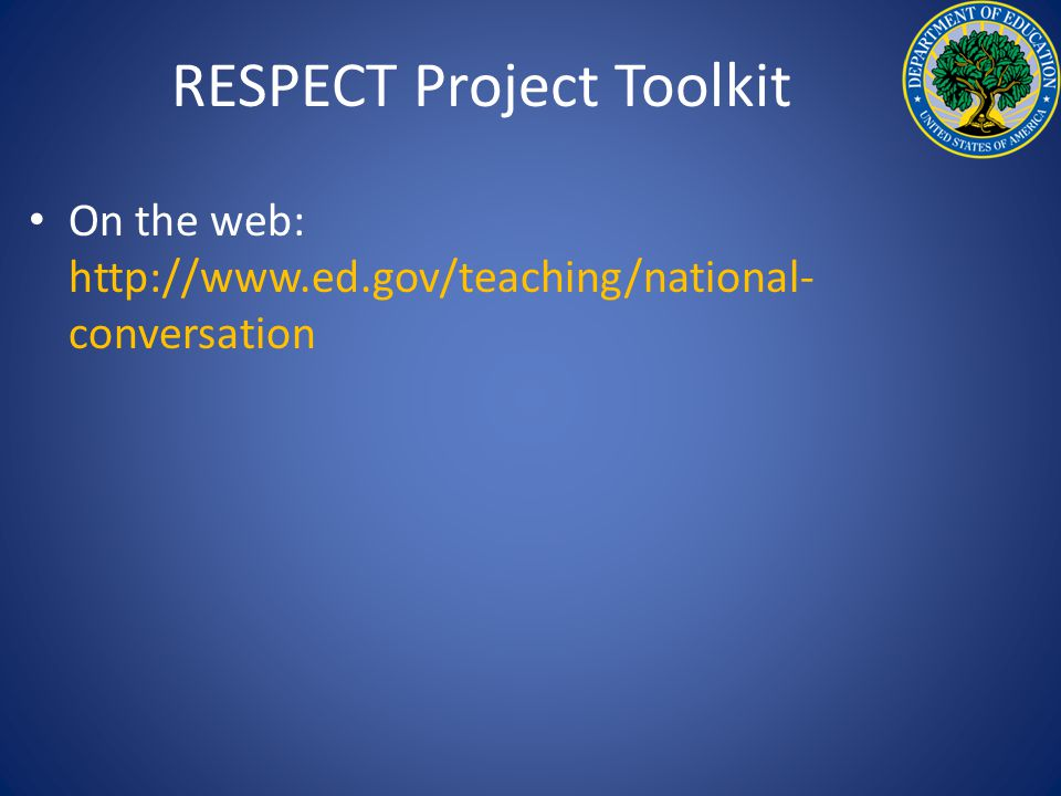 RESPECT Project Toolkit On the web: http://www.ed.gov/teaching/national- conversation