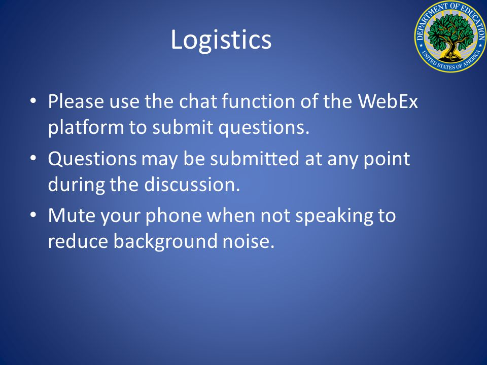 Logistics Please use the chat function of the WebEx platform to submit questions.