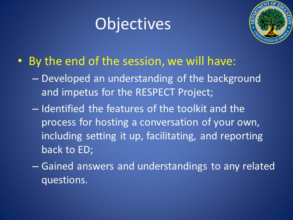 Objectives By the end of the session, we will have: – Developed an understanding of the background and impetus for the RESPECT Project; – Identified t