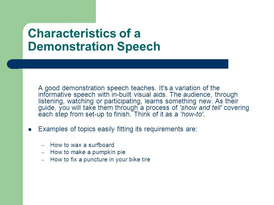 Characteristics of a Demonstration Speech A good demonstration speech teaches.