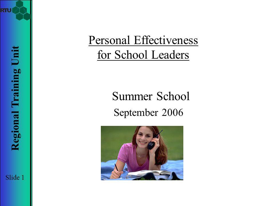 Slide 1 Regional Training Unit Personal Effectiveness for School Leaders Summer School September 2006