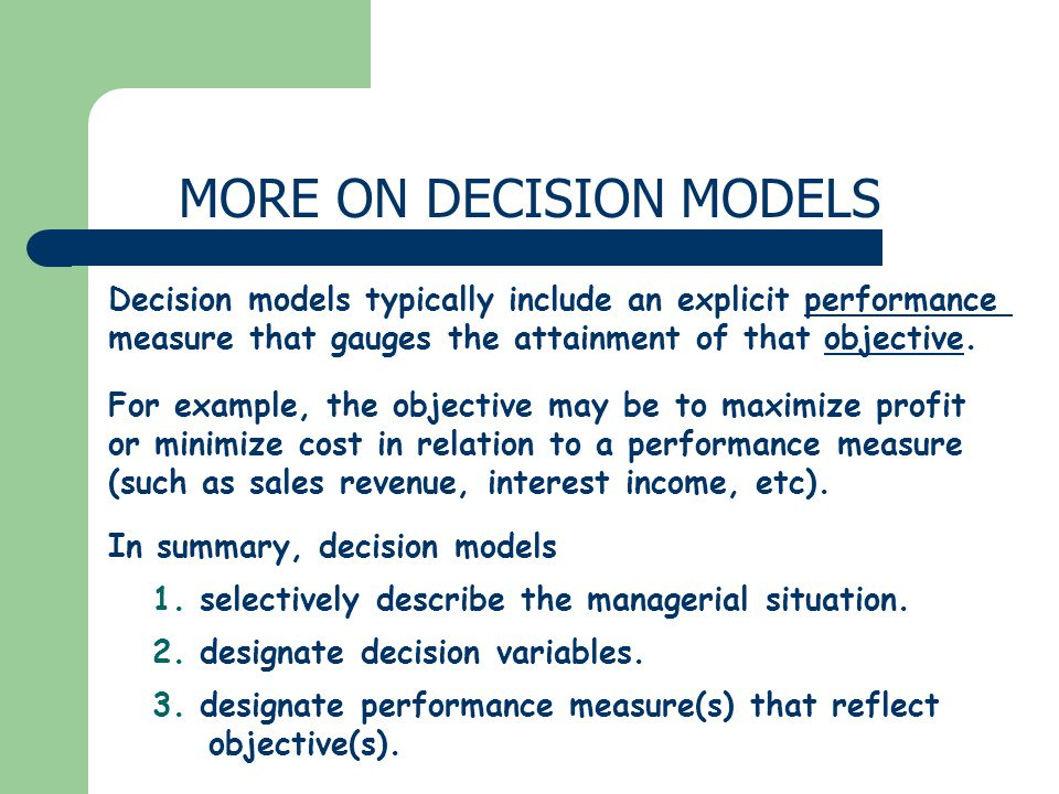 MORE ON DECISION MODELS Decision models typically include an explicit performance measure that gauges the attainment of that objective. In summary, de