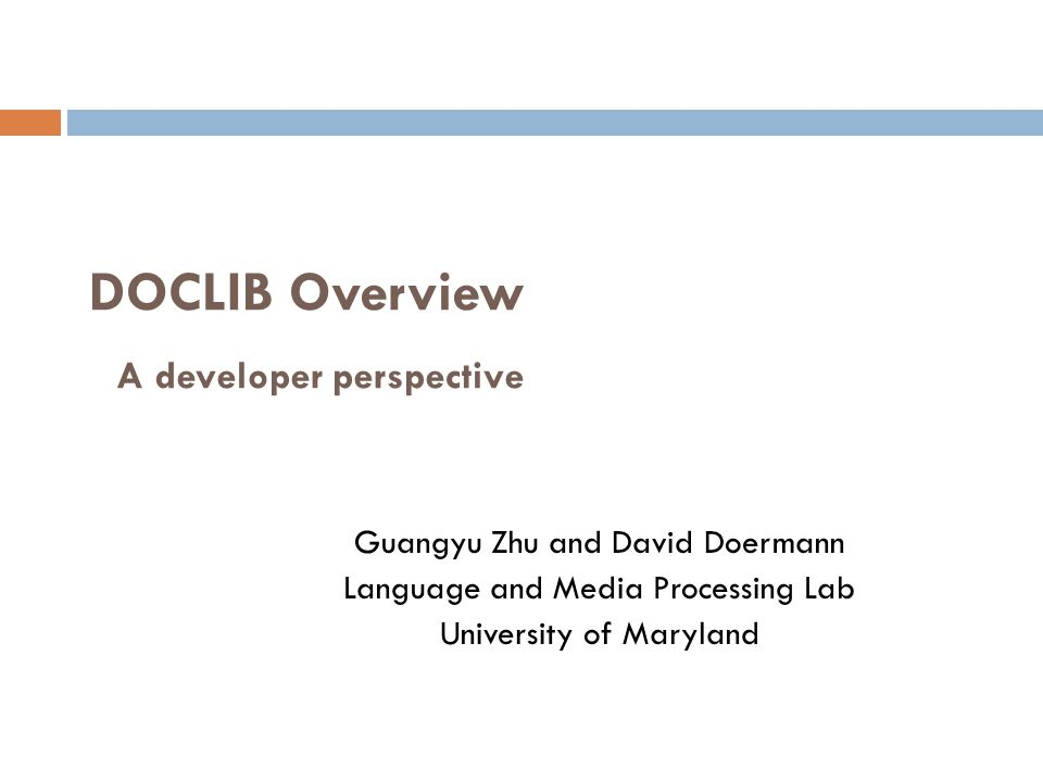 DOCLIB Overview A developer perspective Guangyu Zhu and David Doermann Language and Media Processing Lab University of Maryland