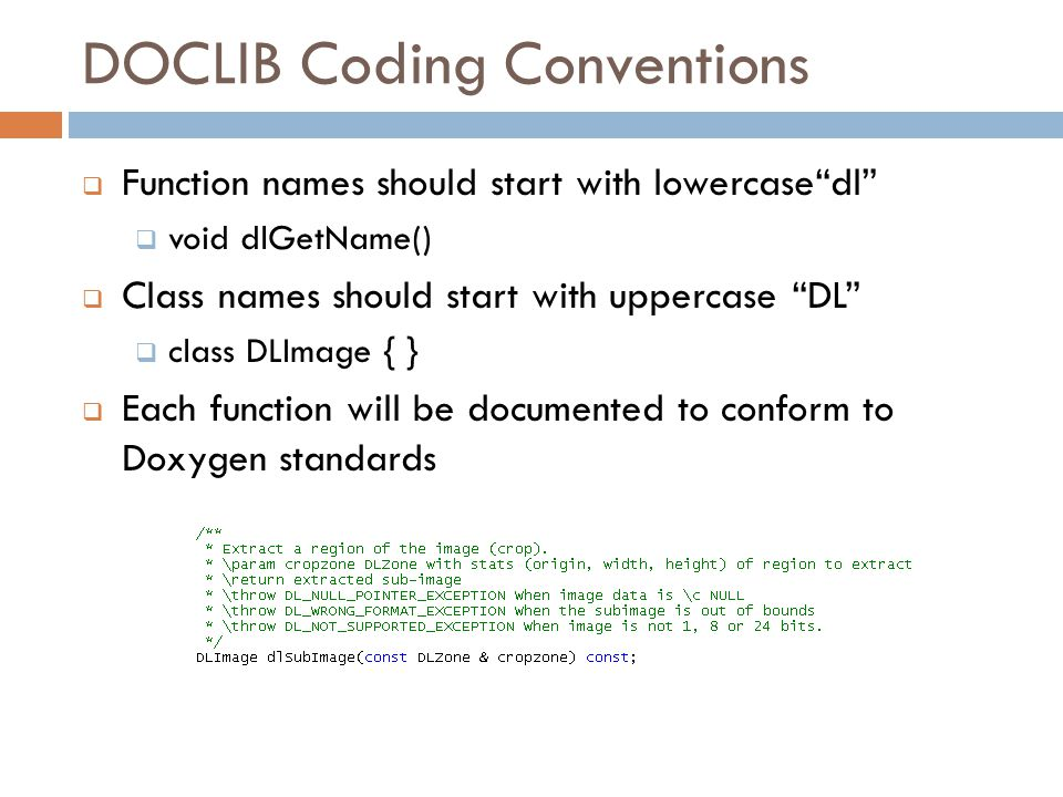 "DOCLIB Coding Conventions  Function names should start with lowercase""dl""  void dlGetName()  Class names should start with uppercase ""DL""  class D"