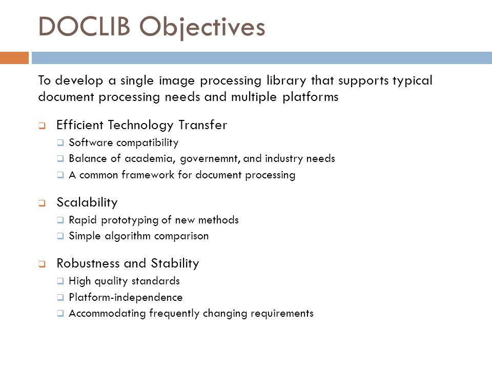 DOCLIB Objectives To develop a single image processing library that supports typical document processing needs and multiple platforms  Efficient Tech