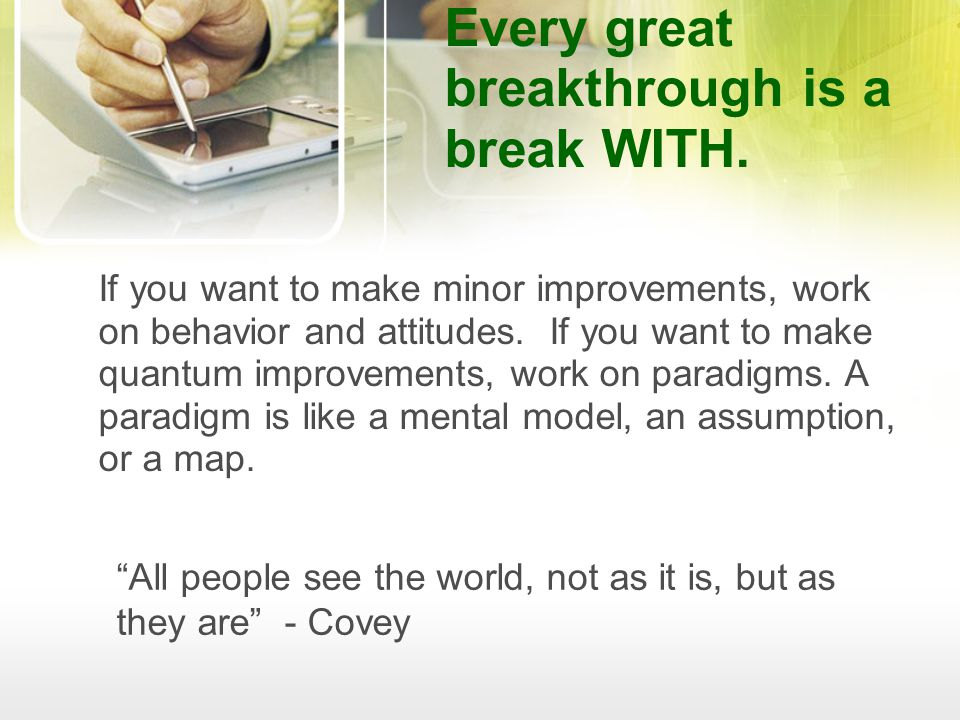 If you want to make minor improvements, work on behavior and attitudes.