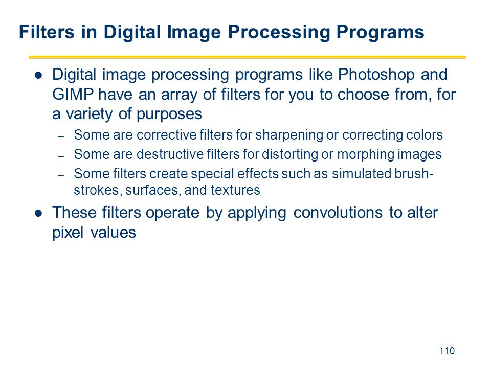 110 Filters in Digital Image Processing Programs Digital image processing programs like Photoshop and GIMP have an array of filters for you to choose