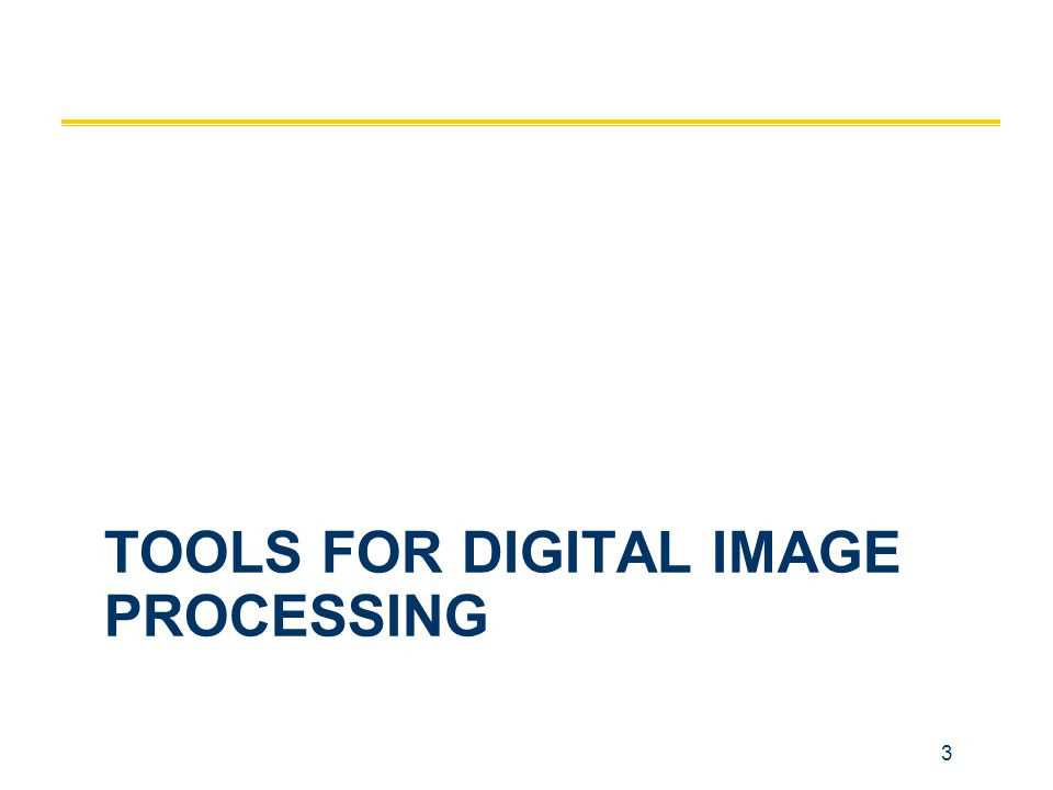 3 TOOLS FOR DIGITAL IMAGE PROCESSING