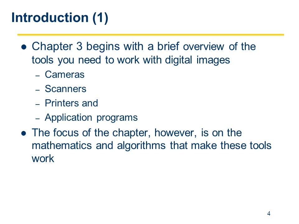 4 Chapter 3 begins with a brief overview of the tools you need to work with digital images – Cameras – Scanners – Printers and – Application programs
