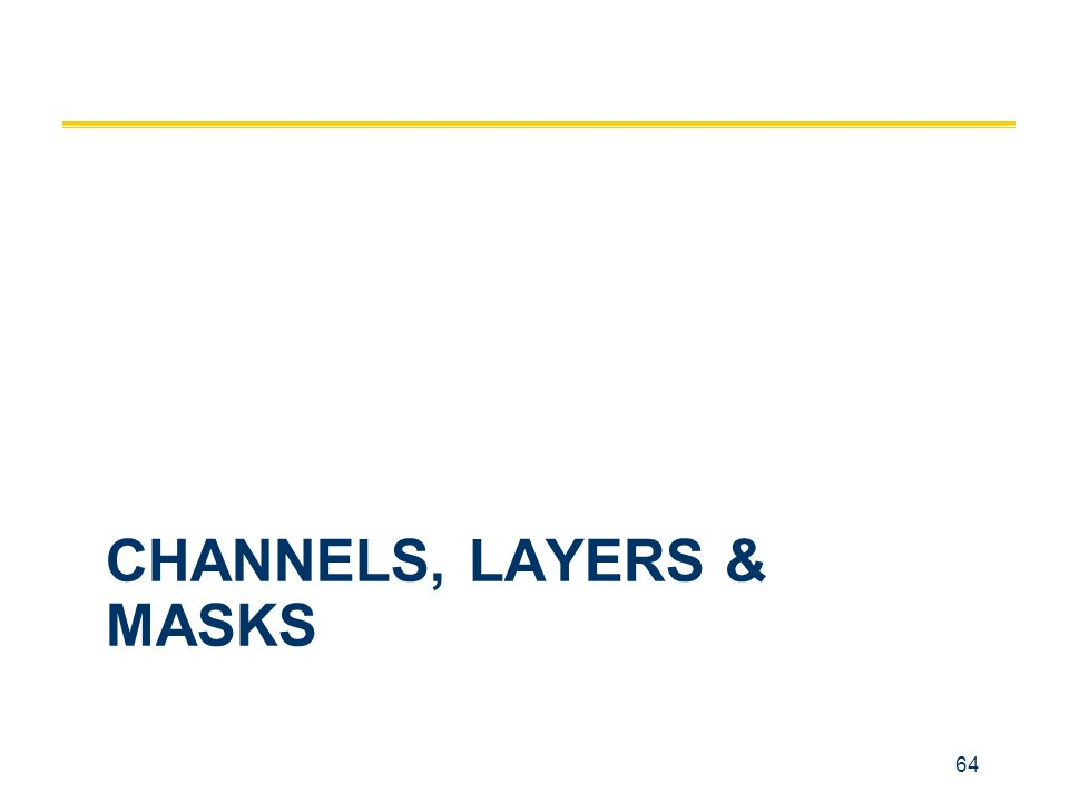 64 CHANNELS, LAYERS & MASKS