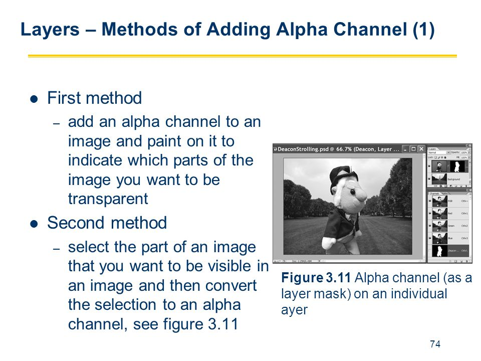 74 Layers – Methods of Adding Alpha Channel (1) First method – add an alpha channel to an image and paint on it to indicate which parts of the image y