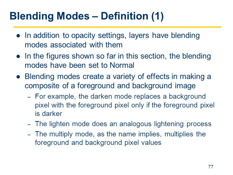77 Blending Modes – Definition (1) In addition to opacity settings, layers have blending modes associated with them In the figures shown so far in thi