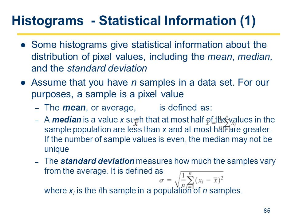 85 Histograms - Statistical Information (1) Some histograms give statistical information about the distribution of pixel values, including the mean, m