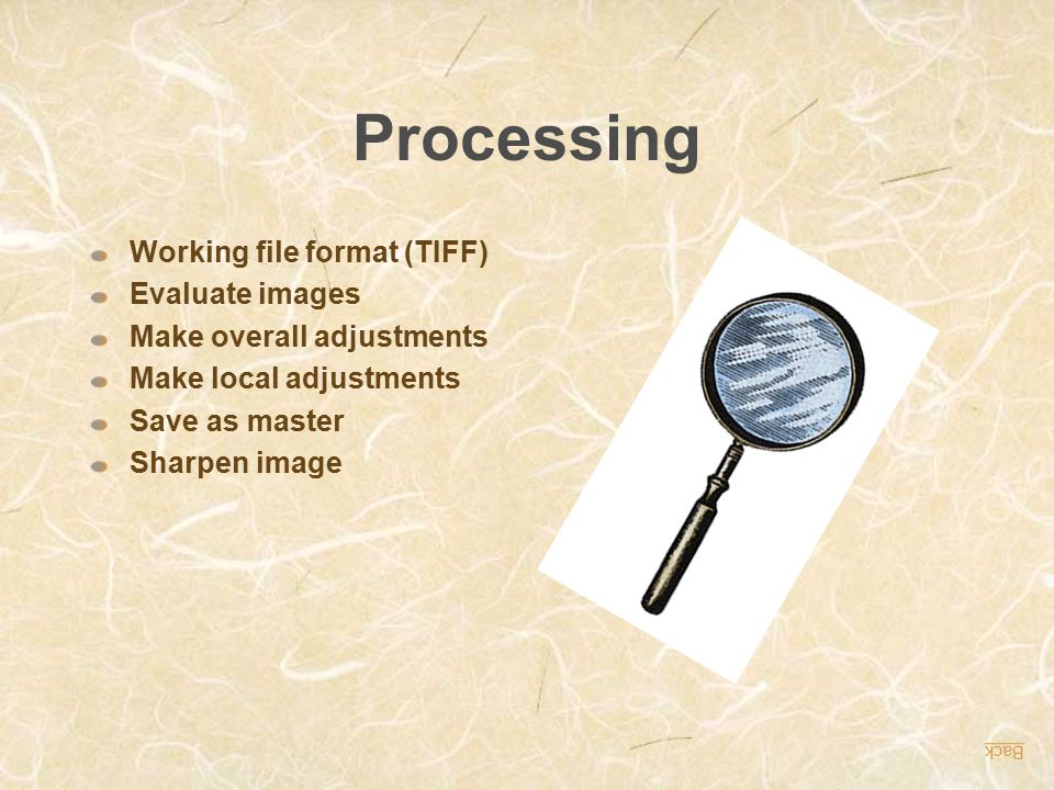 Processing Working file format (TIFF) Evaluate images Make overall adjustments Make local adjustments Save as master Sharpen image Back